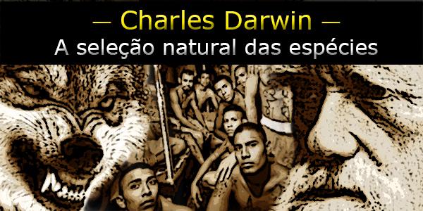 Charles Darwin o pcc e as prisões brasileiras