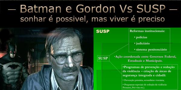 Batman e Gordon versos SUSP