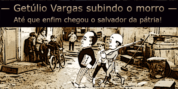 Getúlio Vargas subindo o morro