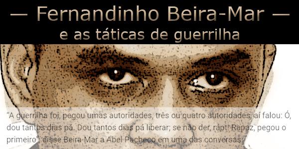 Fernandinho Beira-Mar e as táticas de guerrilha