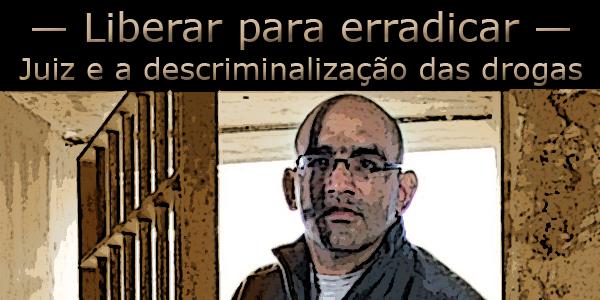 Juiz Luís Carlos de Valois defende a descriminalização