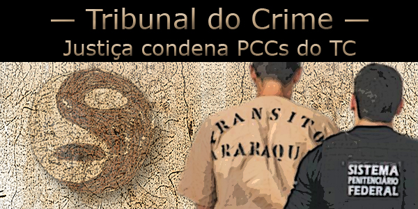 Justiça condena integrantes do Tribunal do Crime do PCC