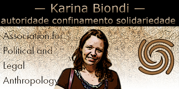 Karina Biondi association for political and legal anthropology
