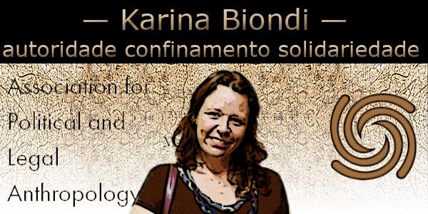 Karina Biondi association for political and legal anthropology