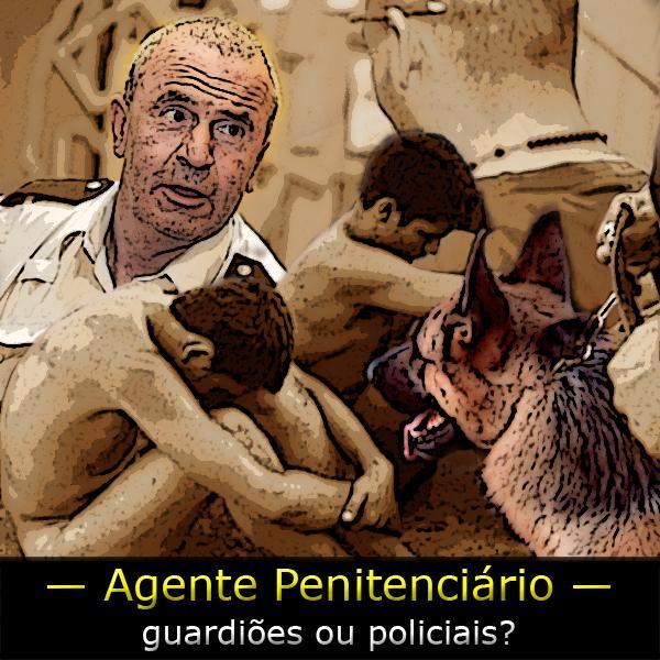 ASPEN – agente penitenciário é polícia?