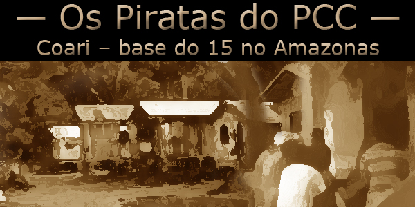 Os piratas do PCC em Coari