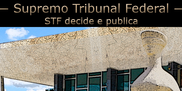 Supremo Tribunal Federal decide e publica