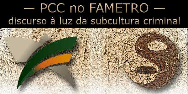 Logo da FAMETRO e do Primeiro Comando da Capital e texto: discurso à luz da subcultura criminal