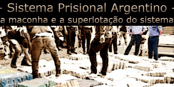 """Arte sobre foto com agentes públicos preparam drogas para serem destruídas, e texto """"Sistema prisional argentino, a maconha e a superlotação do sistema""""."""