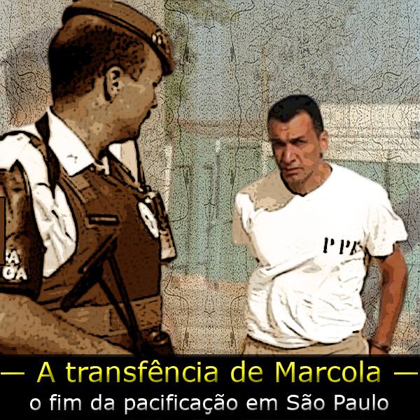 """Marcola algemado sendo transferido e a frase """"o fim da pacificação""""."""