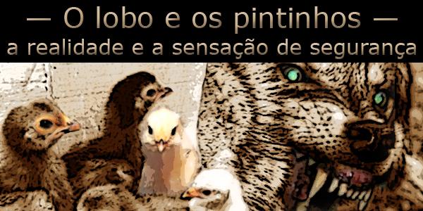"""Imagem de pintinhos em uma caixa de papelão em frente a um lobo esfomeado com o texto """"o lobo e os pintinhos, a realidade e a sensação de segurança""""."""