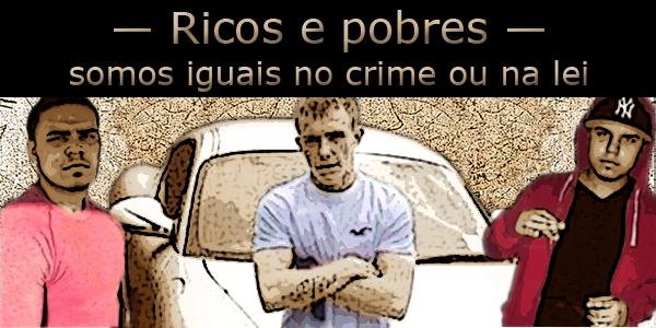 """Arte com três jovens em frente a um carro da alto luxo, dois deles são negros e um é branco. Texto: """"Ricos e pobres, somos iguais no crime ou na lei."""""""