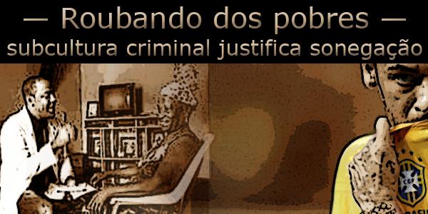 """Arte com médico cubano atendendo a uma pobre senhora de um lado e do outro um jogador da seleção brasileira. Texto: """"Roubando dos pobres, subcultura criminal justifica sonegação""""."""