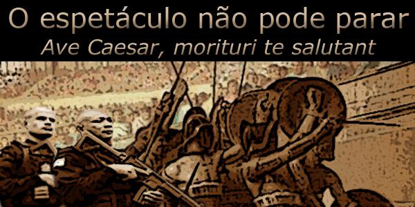 """Arte sobre foto de agentes penitenciários tendo ao fundo gladiadores em um coliseu sob a frase """"O espetáculo não pode parar, ave Caesar, morituri te salutant""""."""