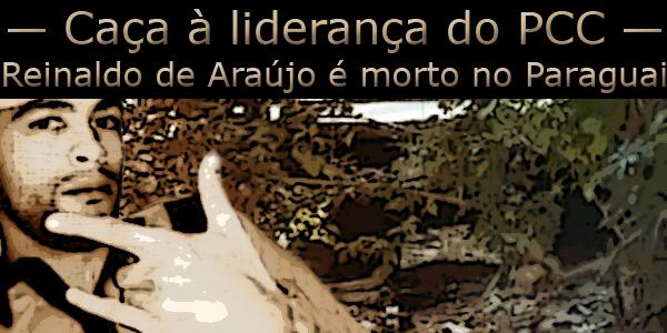 """Arte sobre foto de integrante da facção criminosa sob o texto """"Caça à liderança do PCC, Reinaldo de Araújo é morto no Paraguai"""";"""