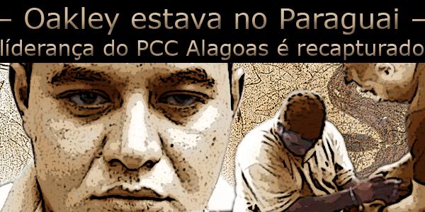 """Montagem com uma foto o rosto de Raphael Costa Sampaio e outra com ele sendo algemado, acima o texto: """"Oakley estava no Paraguai, liderança do PCC Alagoas é recapturado""""."""