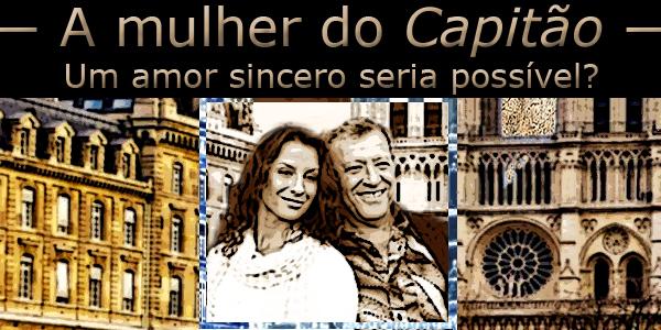 """Fotomontagem de um casal em uma  cidade européia sob a frase """"A mulher do Capitão, um amor sincero seria possível?"""""""