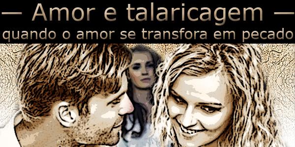 """Fotomontagem de um casal tendo ao fundo uma mulher olhando sob a frase """"Amor e talaricagem, quando o amor se transforma em pecado""""."""