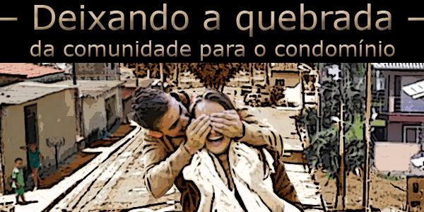 """Fotomontagem de um casal sob a frase """"deixando a quebrada, da comunidade para o condomínio""""."""