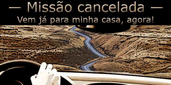 """Fotomontagem de uma interminável estrada sob a frase """"missão cancelada, vem já para minha casa, agora."""""""