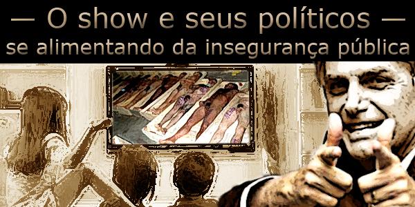 Fotomontagem tendo a frente o presidente Jair Bolsonaro e ao fundo uma família assistindo tv onde presos mortos nus são mostrados.