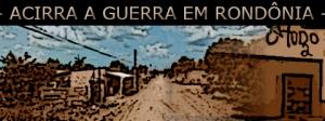 Guerra entre facções em Porto Velho em Rondônia.