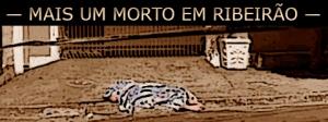 Integrante do PCC morto em Ribeirão Preto por integrantes do CV