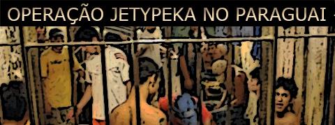Operação Jetypeka contra o Primeiro Comando da Capital no Paraguai